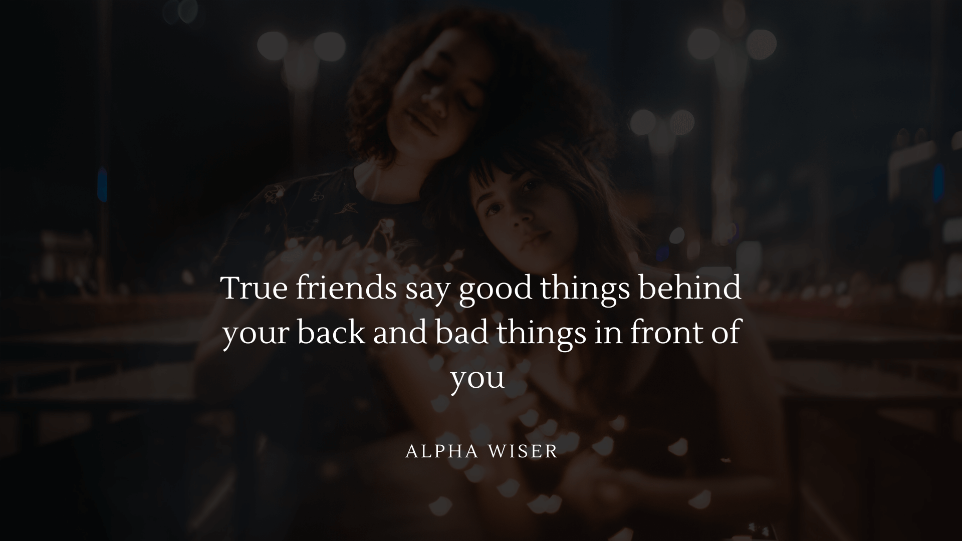 True friends say good things behind your back and bad things in front of you (2)
