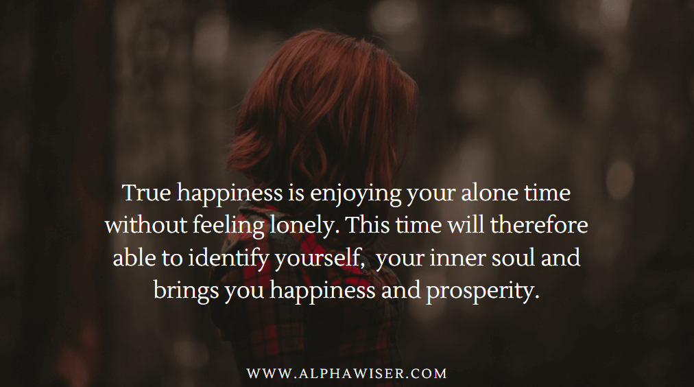 True happiness is enjoying your alone time without feeling lonely