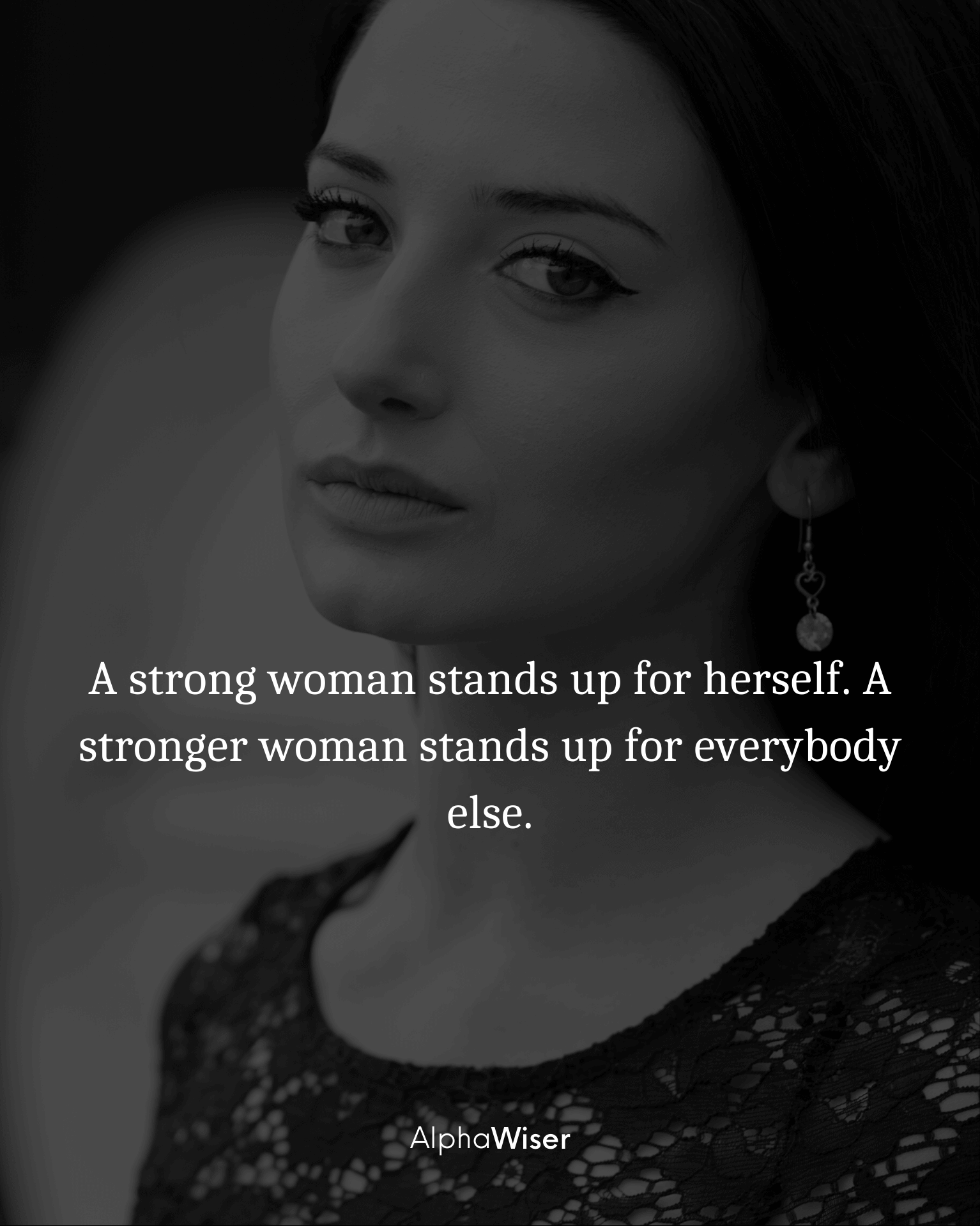 A strong woman stands up for herself. A stronger woman stands up for everybody else.
