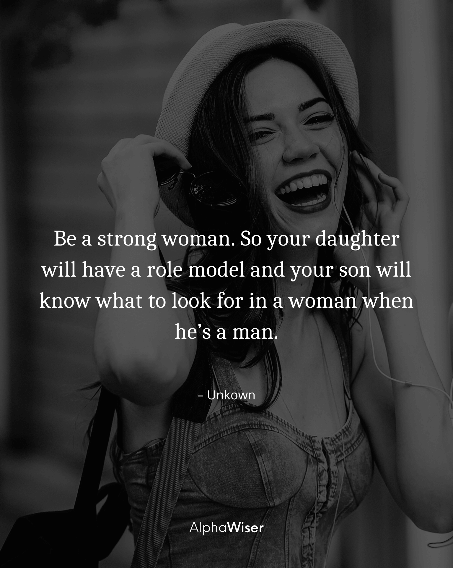 Be a strong woman. So your daughter will have a role model and your son will know what to look for in a woman when he's a man.