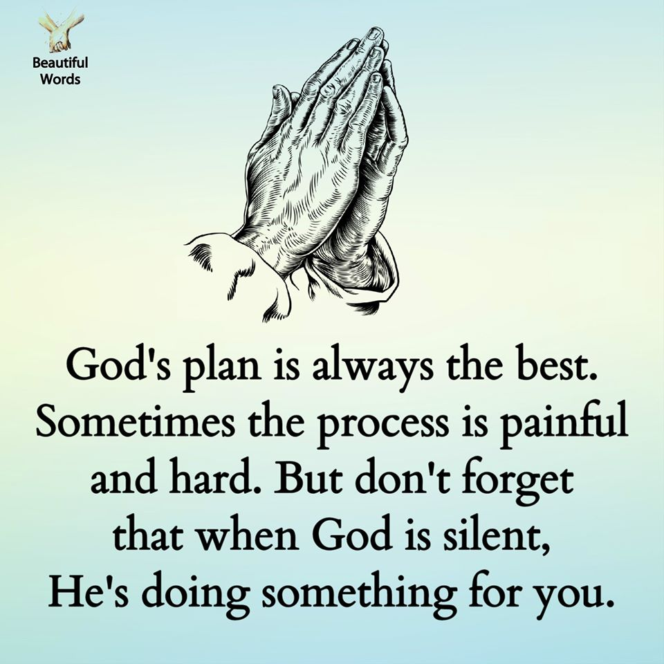 God's plan is always the best. Sometimes the process is painful and hard