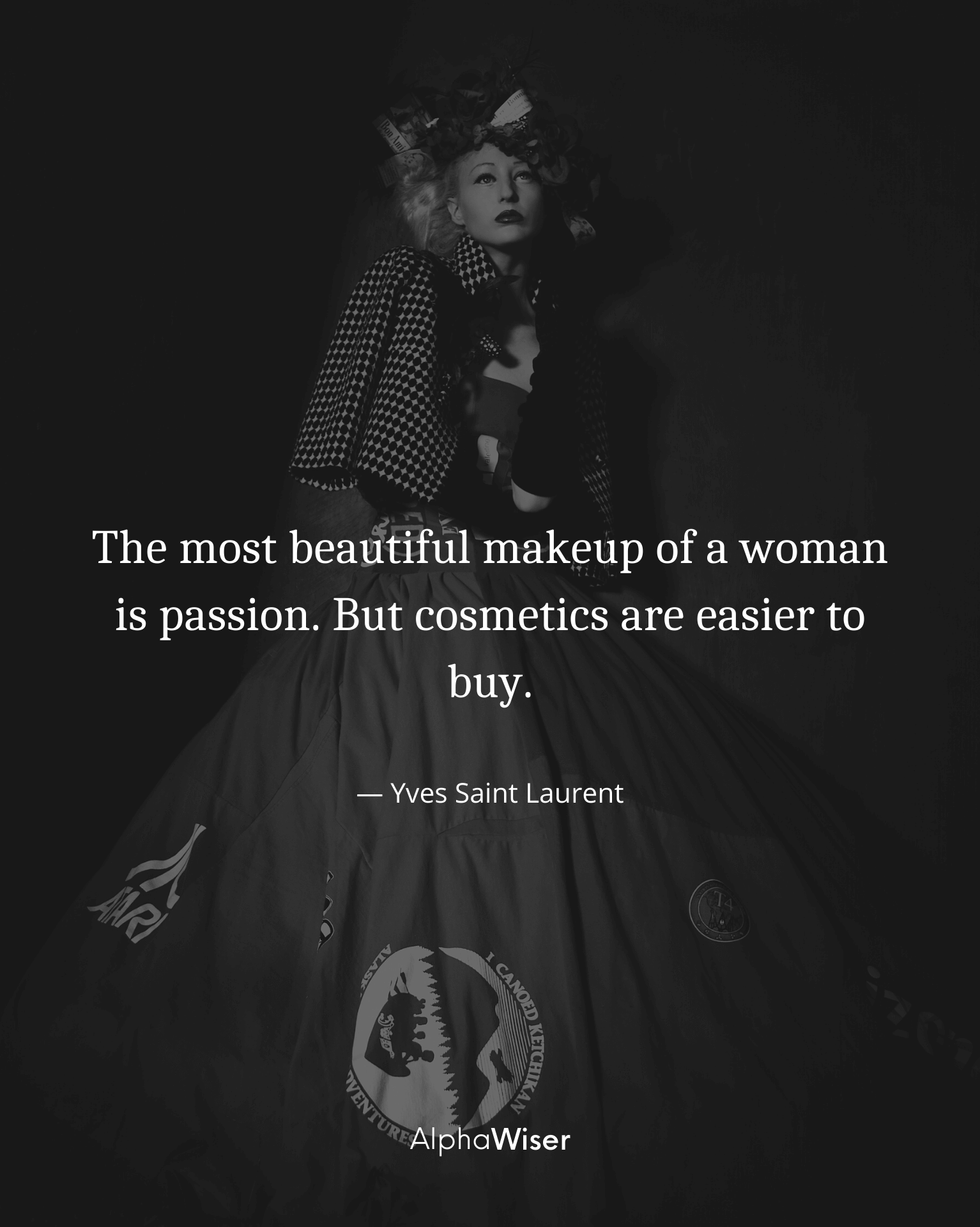 The most beautiful makeup of a woman is passion. But cosmetics are easier to buy.