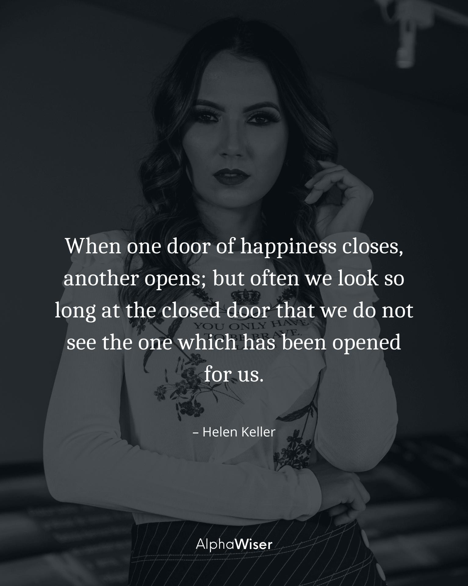 When one door of happiness closes, another opens; but often we look so long at the closed door that we do not see the one which has been opened for us.
