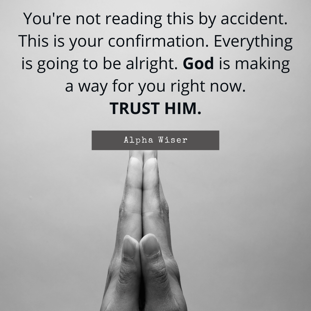 You're not reading this by accident. This is your confirmation. Everything is going to be alright. God is making a way for you right now.