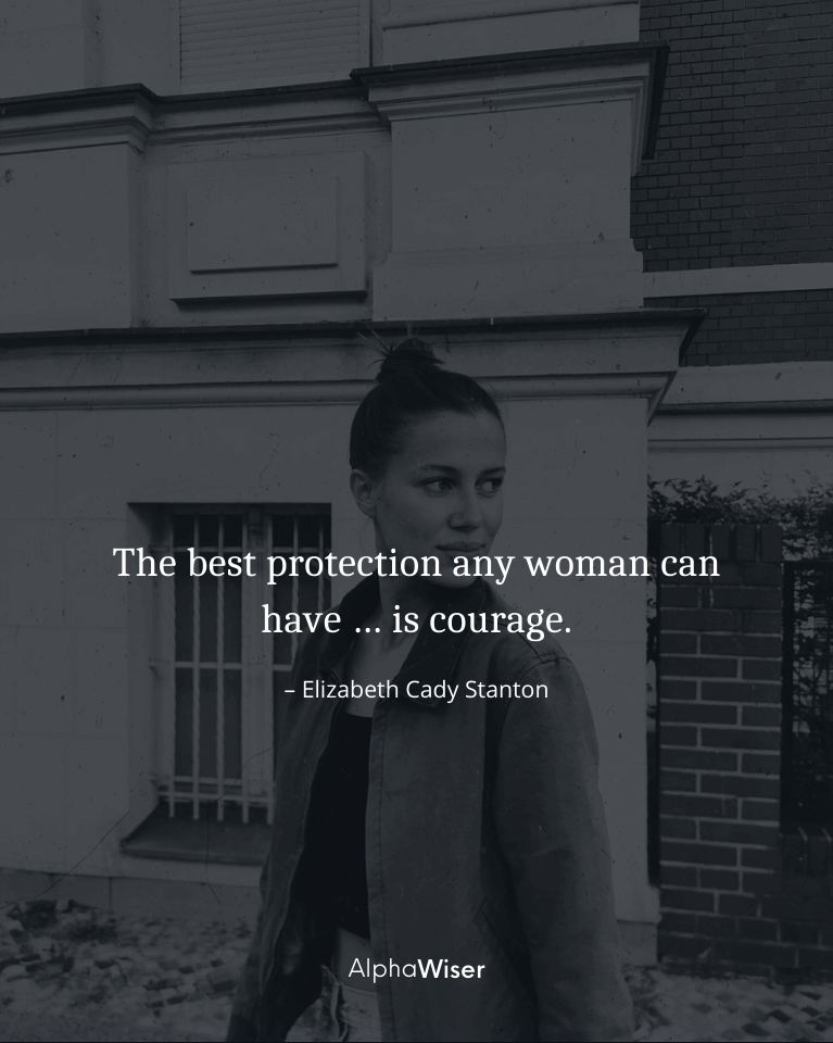 The best protection any woman can have is courage.