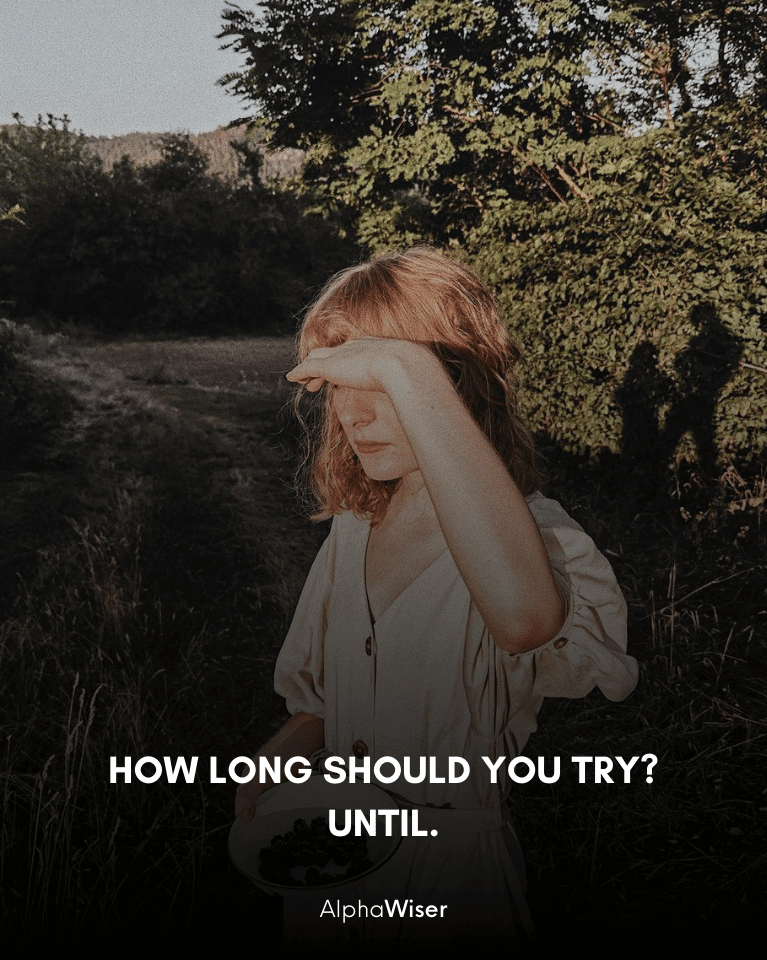 How long should you try_ Until.
