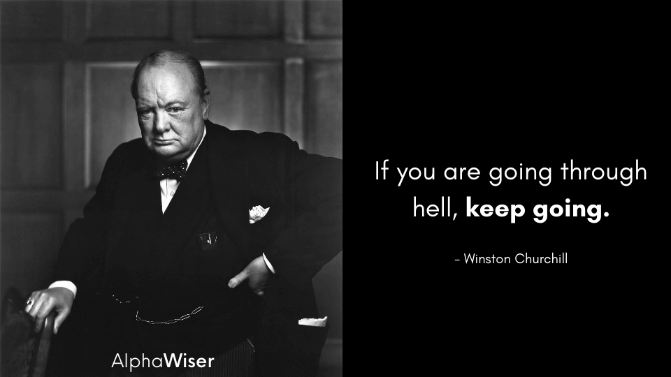 If you are going through hell, keep going.