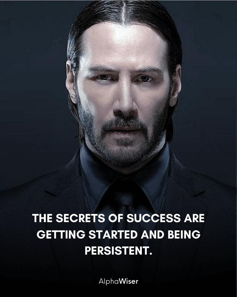 The secrets of success are getting started and being persistent.