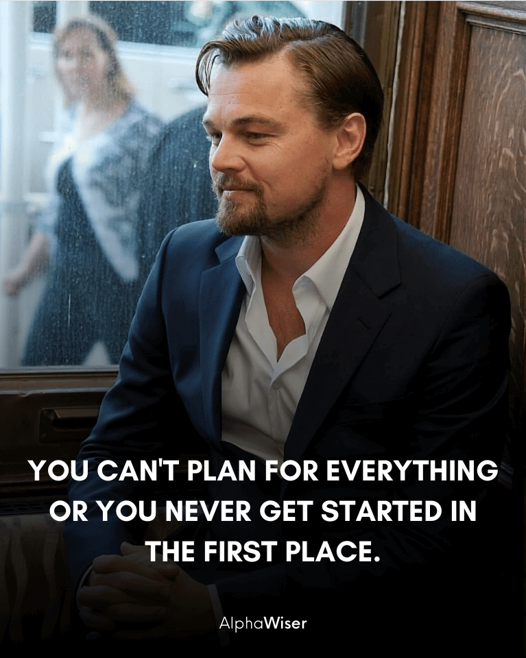 You can't plan for everything or you never get started in the first place.