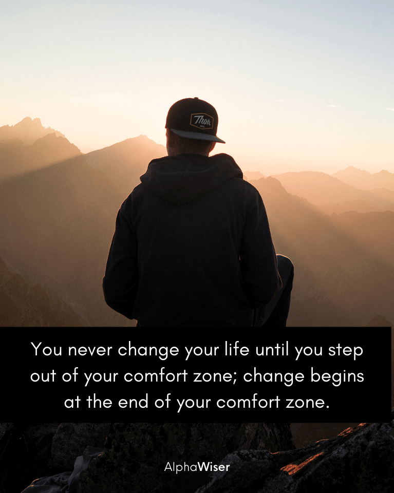 You never change your life until you step out of your comfort zone; change begins at the end of your comfort zone.