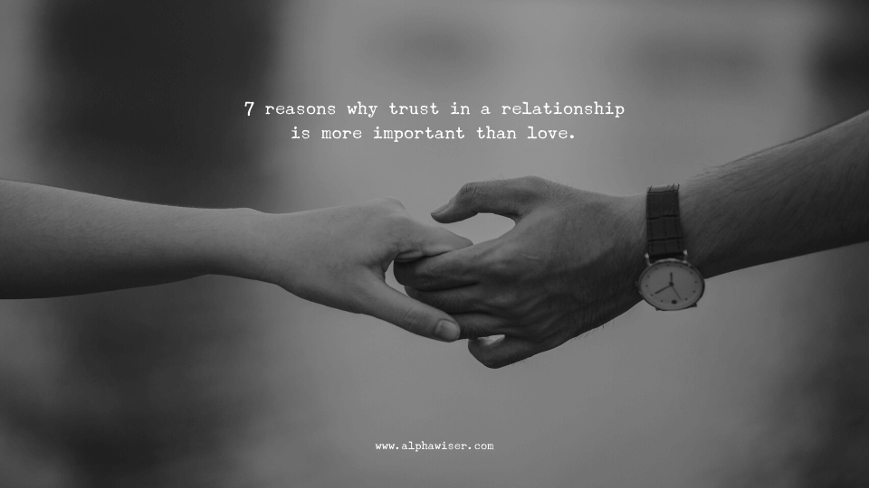 7 reasons why trust in a relationship is more important than love.