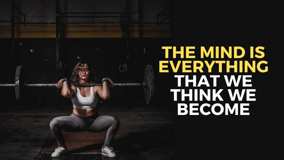 The mind is everything that we think we become